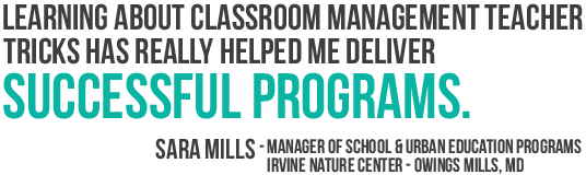 Learning about classroom management teacher tricks has really helped me deliver successful programs.